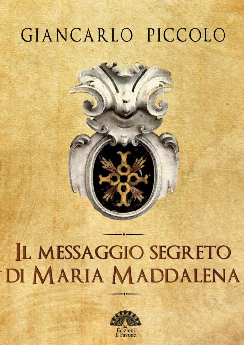 """Presentazione de """"Il Messaggio Segreto di Maria Maddalena"""" di G. Piccolo"""